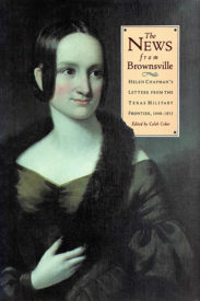 The News from Brownsville: Helen Chapman's Letters from the Texas Military Frontier, 1848–1852