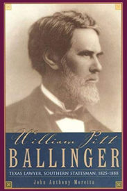 William Pitt Ballinger: Texas Lawyer, Southern Statesman, 1825–1888