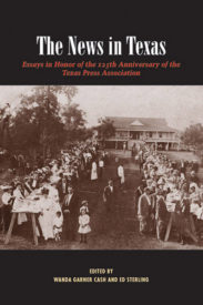 The News in Texas: Essays in Honor of the 125th Anniversary of the Texas Press Association