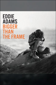 Eddie Adams: Bigger than the Frame