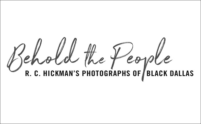 Behold the People: R. C. Hickman's Photographs of Black Dallas