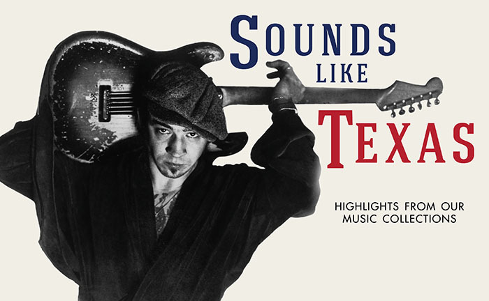 Sounds Like Texas: Highlights From Our Music Collections