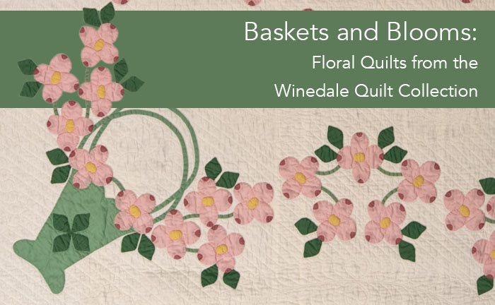 Baskets and Blooms: Floral Quilts from the Winedale Quilt Collection