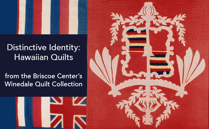 Distinctive Identity: Hawaiian Quilts from the Briscoe Center's Winedale Quilt Collection