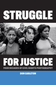 Struggle for Justice: Four Decades of Civil Rights Photography