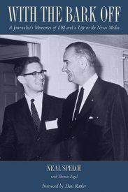 With the Bark Off: A Journalist's Memories of LBJ and a Life in the News Media